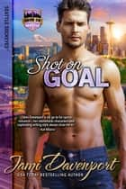 Shot on Goal - Game On in Seattle ebook by Jami Davenport
