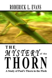 The Mystery of the Thorn: A Study of Paul's Thorn in the Flesh ebook by Roderick L. Evans