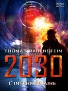 2030 - l'Intermédiaire ebook by Thomas Rabenstein