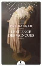 Le silence des vaincues ebook by Pat Barker, Laurent Bury