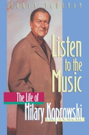 Listen to the Music - The Life of Hilary Koprowski ebook by Roger Vaughan