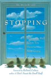 Stopping - How to Be Still When You Have to Keep Going ebook by David Kundtz