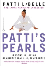 Patti's Pearls - Lessons in Living Genuinely, Joyfully, Generously ebook by Patti LaBelle,Laura Randolph Lancaster