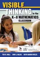 Visible Thinking in the K–8 Mathematics Classroom ebook by Don S. Balka, Ruth Harbin Miles, Ted H. Hull
