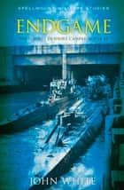 Endgame - The U-Boat Inshore Campaign ebook by John White