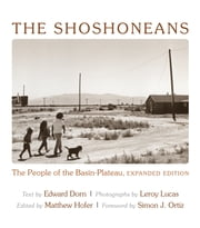 The Shoshoneans - The People of the Basin-Plateau, Expanded Edition. ebook by Edward Dorn,Leroy Lucas,Matthew Hofer,Simon J. Ortiz