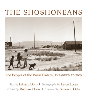 The Shoshoneans - The People of the Basin-Plateau, Expanded Edition. ebook by Edward Dorn,Leroy Lucas