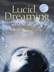 Lucid Dreaming - A Concise Guide to Awakening in Your Dreams and in Your Life ebook by Stephen LaBerge PhD.
