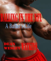 Balling in the NFL A Baller's Life ebook by Dean Wesley Watkins