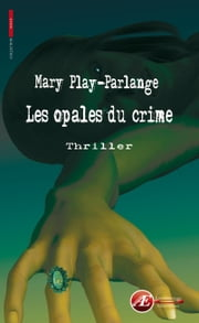 Les opales du crime - Thriller ebook by Mary Play-Parlange