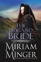 The Brigand Bride - A Scottish Highlands Romance ebook by Miriam Minger