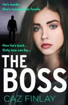 The Boss: An absolutely gripping and gritty crime thriller with shocking twists, the best of 2020 psychological thrillers (Bad Blood, Book 1) ebook by Caz Finlay