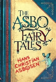 The ASBO Fairy Tales ebook by Hans Christian Asbosen