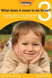 What does it mean to be three? - A practical guide to child development in the Early Years Foundation Stage ebook by Jennie Lindon