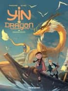 Yin et le Dragon - Tome 1 - Créatures célestes ebook by Xu Yao, Richard Marazano