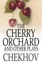 The Cherry Orchard, and Other Plays ebook by Anton Pavlovich Chekhov, Julius West