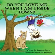 Do You Love Me When I Am Upside Down? ebook by Roseann Tracy