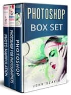 Photoshop Box Set - 3 Books in 1 ebook by John Slavio