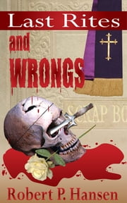 Last Rites and Wrongs ebook by Robert P. Hansen