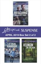 Harlequin Love Inspired Suspense April 2019 - Box Set 2 of 2 - An Anthology eBook by Maggie K. Black, Laurie Alice Eakes, Amity Steffen