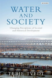 Water and Society - Changing Perceptions of Societal and Historical Development ebook by Terje Tvedt