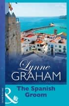The Spanish Groom 電子書 by Lynne Graham