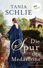 Die Spur des Medaillons - Roman eBook by Tania Schlie