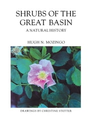 Shrubs Of The Great Basin - A Natural History ebook by Hugh N. Mozingo