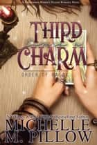 Third Time's A Charm - Paranormal Women's Fiction ebook by Michelle M. Pillow