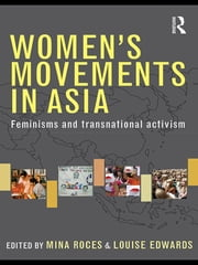 Women's Movements in Asia - Feminisms and Transnational Activism ebook by Mina Roces,Louise Edwards