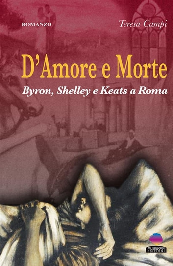 D'amore e morte - Byron, Shelley e Keats a Roma ebook by Teresa Campi