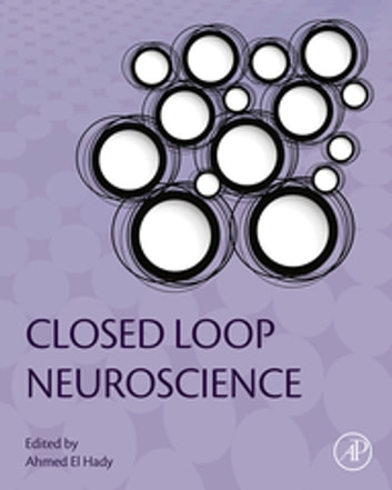 Closed Loop Neuroscience ebook by Ahmed El Hady
