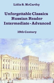 Unforgettable Classics: Russian Reader Intermediate-Advanced, 19th Century ebook by McCarthy, Lidia, S.