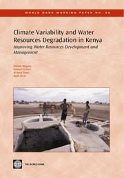 Climate Variability and Water Resources Degradation in Kenya: Improving Water Resources Development and Management ebook by Mogaka, Hezron
