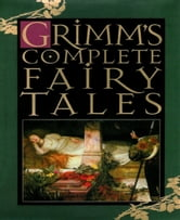 Grimm's Complete Fairy Tales ebook by The Brothers Grimm