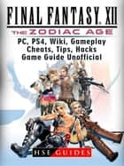 Final Fantasy XII The Zodiac Age, PC, PS4, Wiki, Gameplay, Cheats, Tips, Hacks, Game Guide Unofficial ebook by HSE Guides