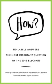 HOW? - No Labels Answers The Most Important Question Of the 2016 Election ebook by Governor Jon Huntsman,Senator Joe Lieberman,McLarty Mack McLarty,Al Cardenas,No Labels Foundation
