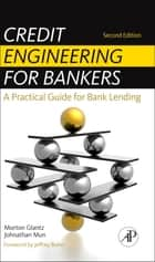 Credit Engineering for Bankers - A Practical Guide for Bank Lending ebook by Morton Glantz, Johnathan Mun