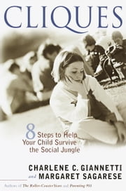 Cliques - Eight Steps to Help Your Child Survive the Social Jungle ebook by Margaret Sagarese,Charlene C. Giannetti