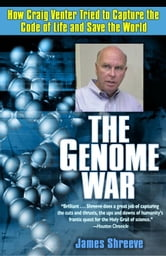 The Genome War - How Craig Venter Tried to Capture the Code of Life and Save the World ebook by James Shreeve