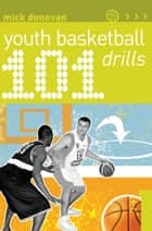 101 Youth Basketball Drills ebook by Mick Donovan