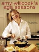Amy Willcock's Aga Seasons eBook by Amy Willcock