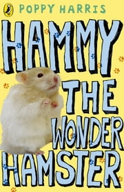 Hammy the Wonder Hamster ebook by Poppy Harris