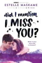 Did I Mention I Miss You? ebook by Estelle Maskame