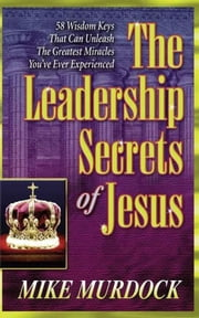 The Leadership Secrets of Jesus ebook by Mike Murdock