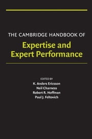 The Cambridge Handbook of Expertise and Expert Performance ebook by K. Anders Ericsson,Neil Charness,Paul J. Feltovich,Robert R. Hoffman
