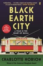 Black Earth City - A Year in the Heart of Russia ebook by Charlotte Hobson, Peter Pomerantsev