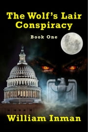 The Wolf's Lair Conspiracy - Book One ebook by William L Inman