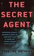 The Secret Agent - A Novel ebook by Francine Mathews