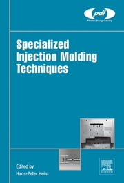Specialized Injection Molding Techniques ebook by Hans-Peter Heim